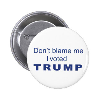 Don't Blame me I voted Trump Badge / Button