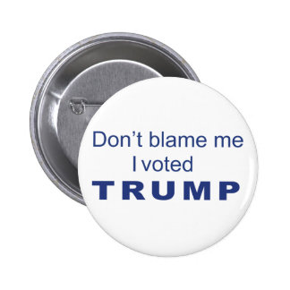 Don't Blame me I voted Trump Button