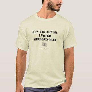 Don't Blame Me, I Voted Whedon/Nolan T-Shirt