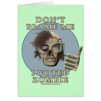 Don't Blame Me, I Voted Zombie Greeting Card