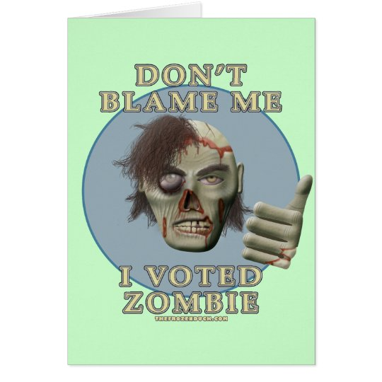 Don't Blame Me, I Voted Zombie Card