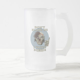 Don't Blame Me, I Voted Zombie Frosted Glass Beer Mug