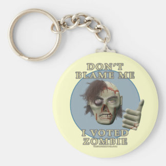 Don't Blame Me, I Voted Zombie Keychain