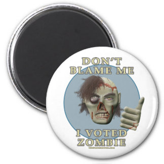 Don't Blame Me, I Voted Zombie Refrigerator Magnets