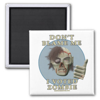 Don't Blame Me, I Voted Zombie Magnet