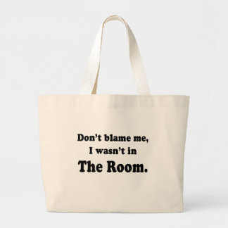 Don't Blame Me I Wasn't In The Room T-shirts Tote Bags