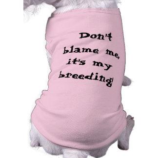 Don't blame me, it's my breeding! T-Shirt