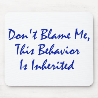 Don't Blame Me, This Behavior Is Inherited Mouse Pad