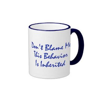 Don't Blame Me, This Behavior Is Inherited Ringer Coffee Mug