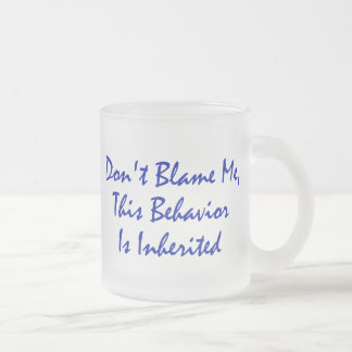 Don't Blame Me, This Behavior Is Inherited 10 Oz Frosted Glass Coffee Mug