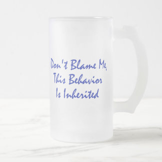 Don't Blame Me, This Behavior Is Inherited 16 Oz Frosted Glass Beer Mug