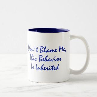 Don't Blame Me, This Behavior Is Inherited Two-Tone Coffee Mug
