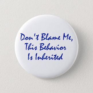 Don't Blame Me, This Behavior Is Inherited Pinback Button