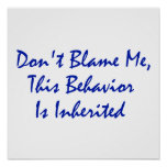 Don't Blame Me, This Behavior Is Inherited Posters