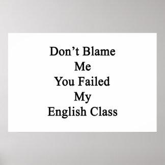 Don't Blame Me You Failed My English Class Print