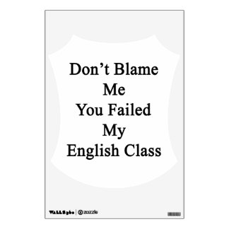 Don't Blame Me You Failed My English Class Room Stickers