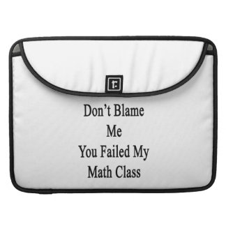 Don't Blame Me You Failed My Math Class Sleeves For MacBook Pro