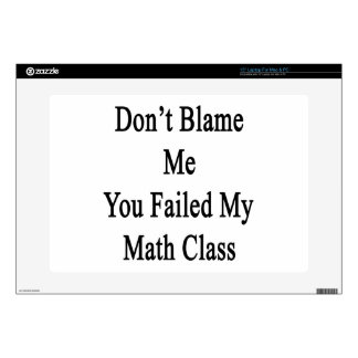 """Don't Blame Me You Failed My Math Class Skins For 15"""" Laptops"""