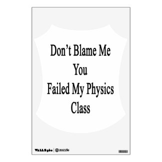 Don't Blame Me You Failed My Physics Class Room Graphics