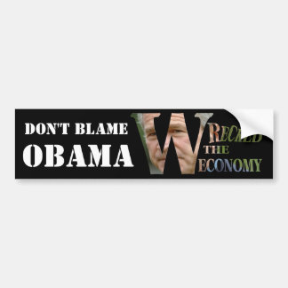 Don't Blame Obama W wrecked the Economy Bumper Stickers