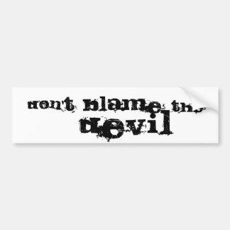 Don'T, blame, the, DEVIL Bumper Stickers