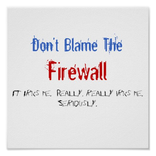 Don't Blame The Firewall. It Irks me.  Really,... Poster