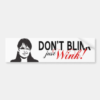 Don't Blink Just Wink Bumper Sticker