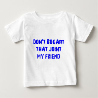 Don't Bogart That Joint My Friend Baby T-Shirt