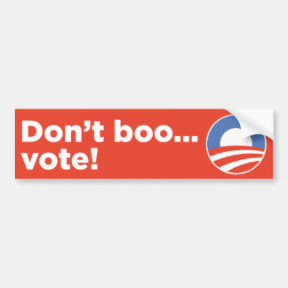Don't Boo...Vote! Bumper Sticker