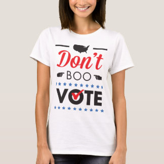 Don't Boo. Vote. Shirt