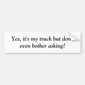 Don't bother asking bumper sticker