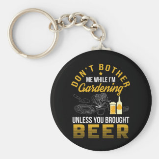 Dont Bother Garden Unless Brought Beer Keychain
