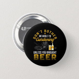 Dont Bother Garden Unless Brought Beer Pinback Button