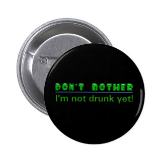 Don't Bother. I'm not drunk yet! 2 Inch Round Button
