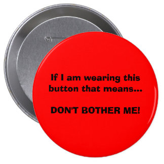 Don't Bother Me 4 Inch Round Button