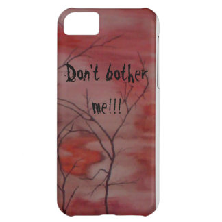 Don't bother me!!! case for iPhone 5C