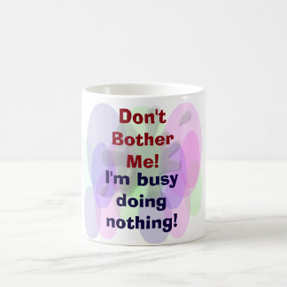 Don't bother me - coffee cup
