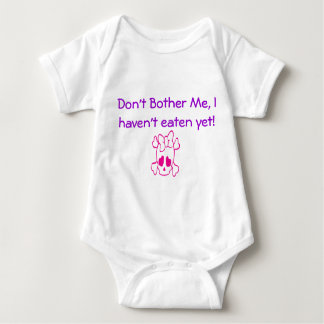 Don't Bother me, i Haven't Eaten yet!! Baby Bodysuit