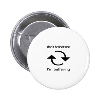 Don't Bother Me - I'm Buffering (black text) Buttons
