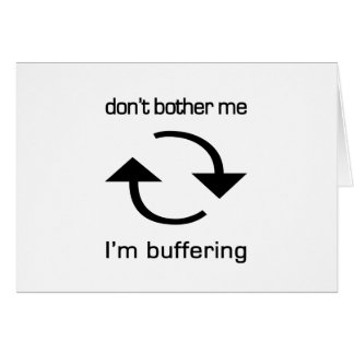 Don't Bother Me - I'm Buffering (black text) Greeting Cards