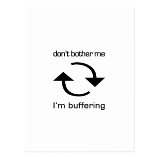 Don't Bother Me - I'm Buffering (black text) Postcards