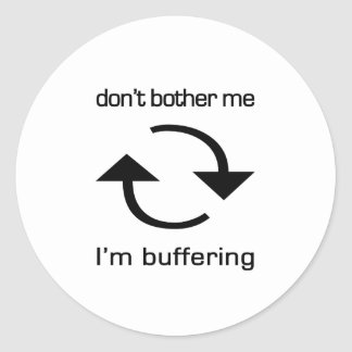 Don't Bother Me - I'm Buffering (black text) Sticker
