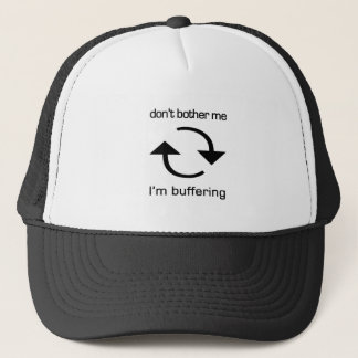 Don't Bother Me - I'm Buffering (black text) Trucker Hat