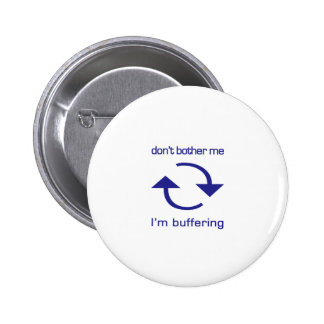 Don't Bother Me - I'm Buffering (blue text) Pinback Button
