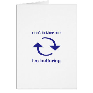 Don't Bother Me - I'm Buffering (blue text) Greeting Card