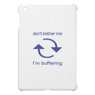Don't Bother Me - I'm Buffering (blue text) Cover For The iPad Mini