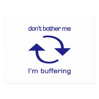 Don't Bother Me - I'm Buffering (blue text) Post Card