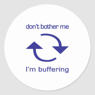 Don't Bother Me - I'm Buffering (blue text) Sticker