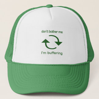 Don't Bother Me - I'm Buffering (green text) Trucker Hat