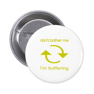 Don't Bother Me - I'm Buffering (yellow text) Pins